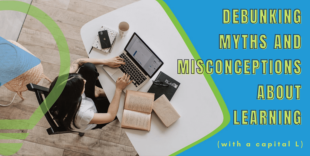 Debunking myths and misconceptions about Learning
