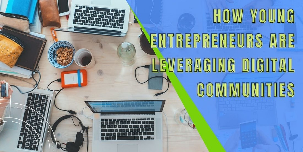 How young entrepreneurs are leveraging digital communities