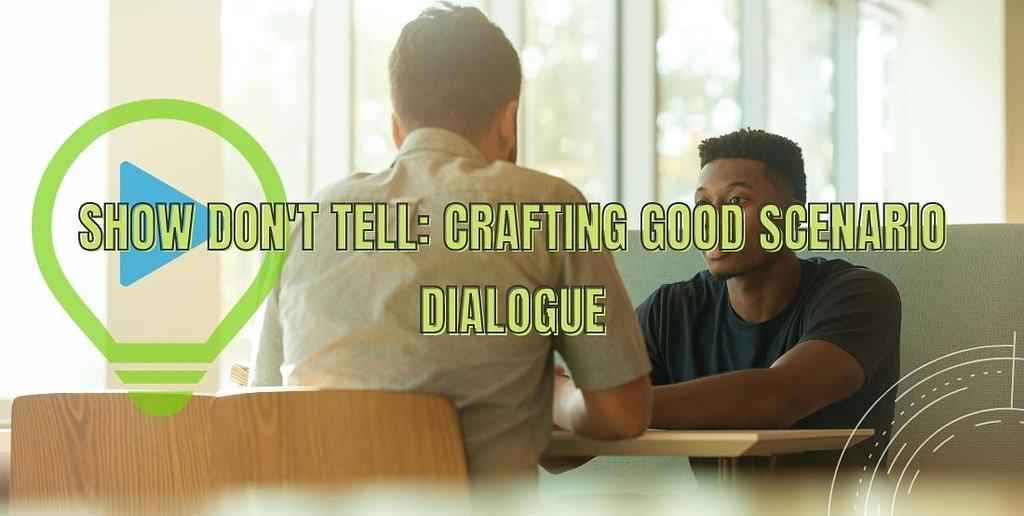 Show don't tell: Crafting good scenario dialogue