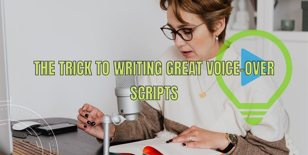 The trick to writing great voice-over scripts
