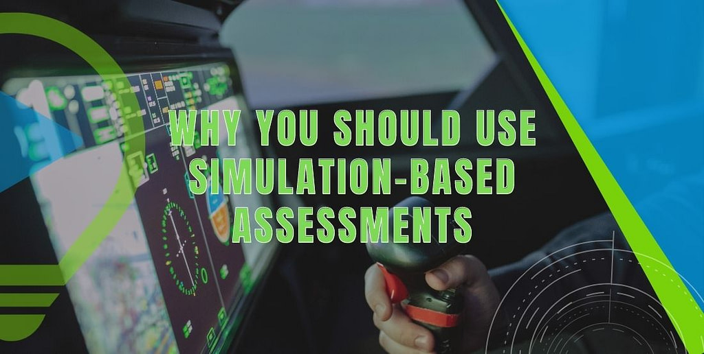 Why you should use simulation-based assessments